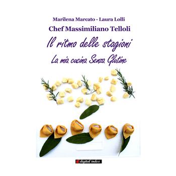 Chef Massimiliano Telloli - Il ritmo delle stagioni - La mia cucina Senza Glutine