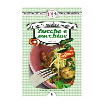 Le cento migliori ricette di zucche e zucchine